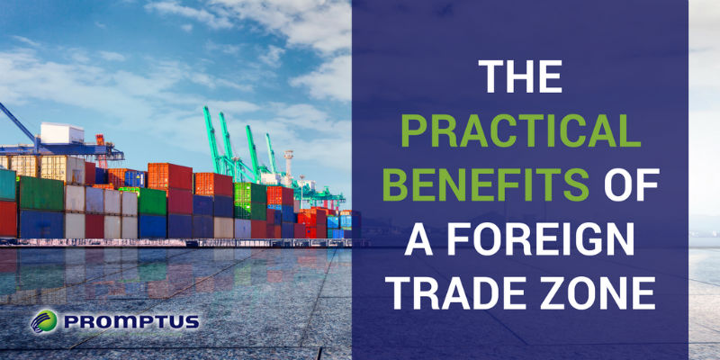 benefits of a foreign trade zone