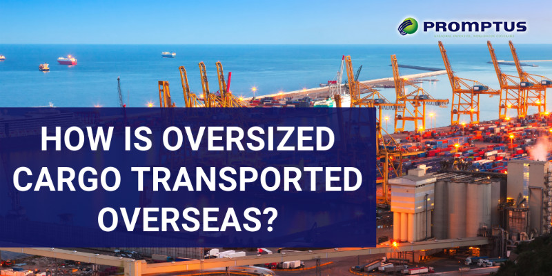 how is oversized cargo transported overseas