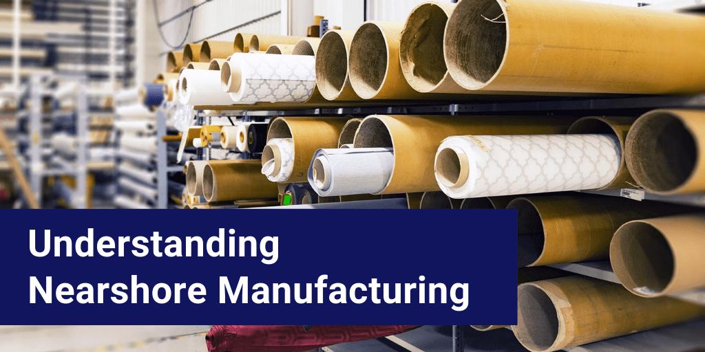 understanding nearshore manufacturing